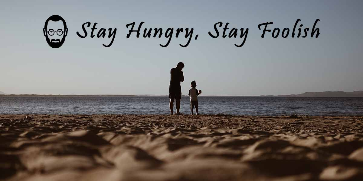 Story of a father and son – Stay Hungry, Stay Foolish