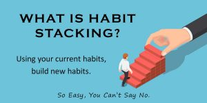 What is Habit Stacking? Create new habits using current habits