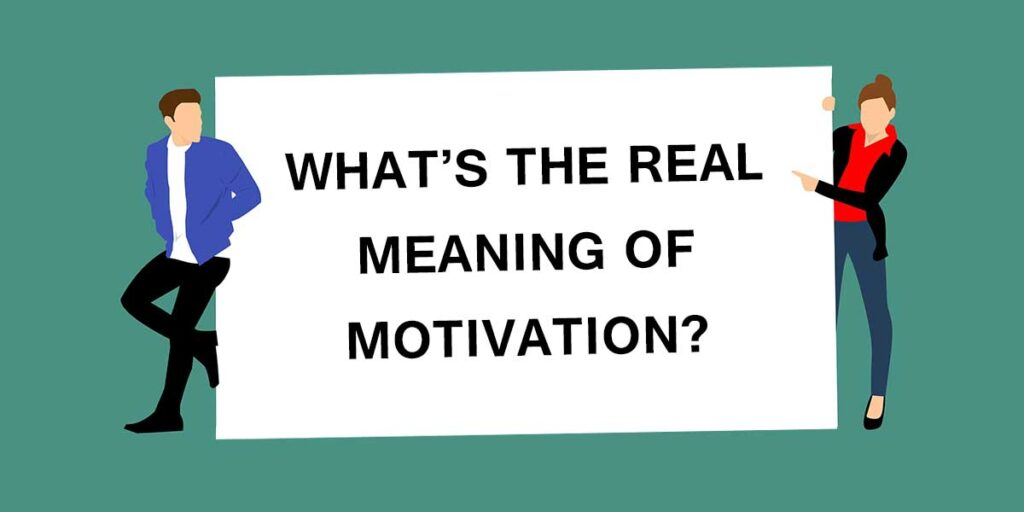 What is the Real meaning of Motivation?